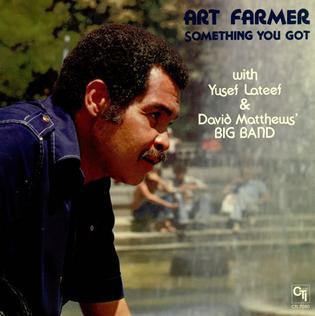 <i>Something You Got</i> 1977 studio album by Art Farmer