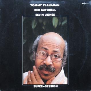 <i>Super-Session</i> (Tommy Flanagan album) 1980 studio album by Tommy Flanagan, Red Mitchell and Elvin Jones