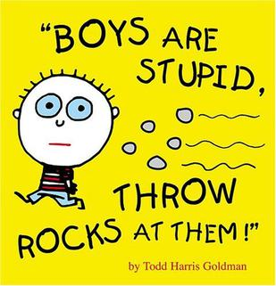 Boys are stupid, throw rocks at them! controversy