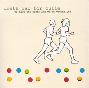 <i>We Have the Facts and Were Voting Yes</i> 2000 studio album by Death Cab for Cutie