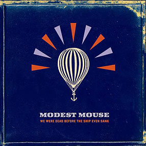 afortnightaway modest mouse we were dead before the ship even sank