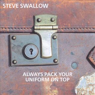 <i>Always Pack Your Uniform on Top</i> 2000 live album by Steve Swallow