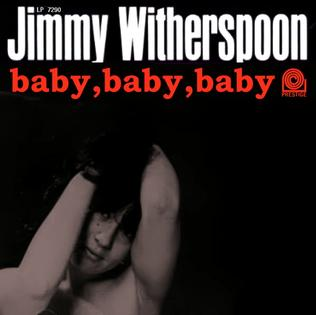 <i>Baby, Baby, Baby</i> (Jimmy Witherspoon album) 1963 studio album by Jimmy Witherspoon