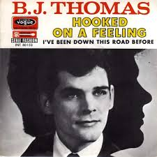 Hooked on a Feeling single popularised by B.J. Thomas