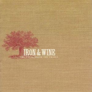 Ce que vous écoutez là tout de suite - Page 20 Iron_%26_Wine_-_The_Creek_Drank_The_Cradle