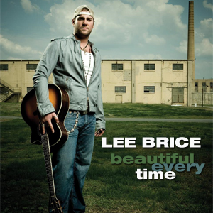 Beautiful Every Time 2010 song performed by Lee Brice