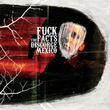<i>Disgorge Mexico</i> 2008 studio album by Fuck The Facts