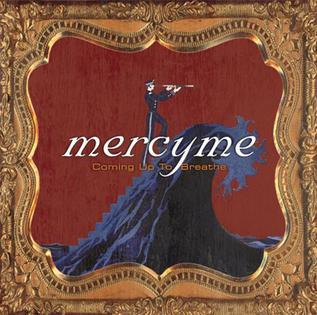 <i>Coming Up to Breathe</i> 2006 studio album by MercyMe