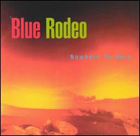 REVIEW:  Blue Rodeo - Nowhere To Here (1995)