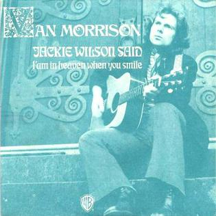 Jackie Wilson Said (Im in Heaven When You Smile) 1972 single by Van Morrison