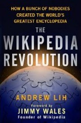 <i>The Wikipedia Revolution</i> Popular history book by Andrew Lih
