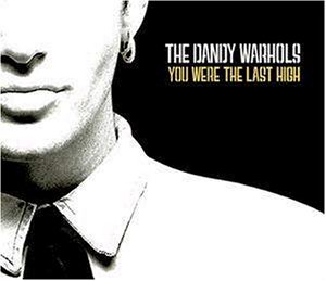 You Were the Last High 2003 single by The Dandy Warhols