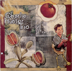 The Charlie Hunter Trio - The Charlie Hunter Trio
