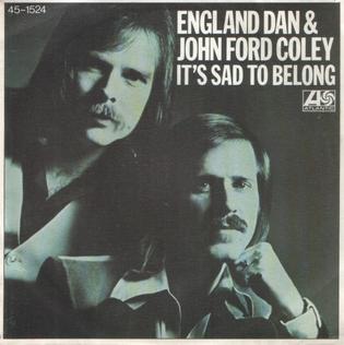 Its Sad to Belong 1977 single by England Dan & John Ford Coley