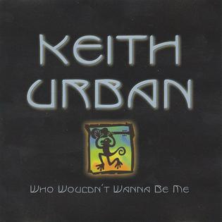 Who Wouldnt Wanna Be Me 2003 single by Keith Urban