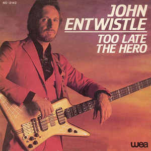 Too Late the Hero (song) 1981 single by John Entwistle