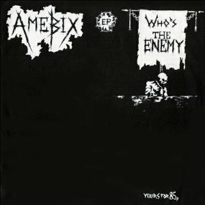 <i>Whos the Enemy</i> 1982 extended play by Amebix