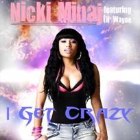 I Get Crazy 2009 song by Nicki Minaj featuring Lil Wayne