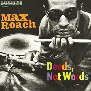 <i>Deeds, Not Words</i> 1958 studio album by Max Roach Quintet