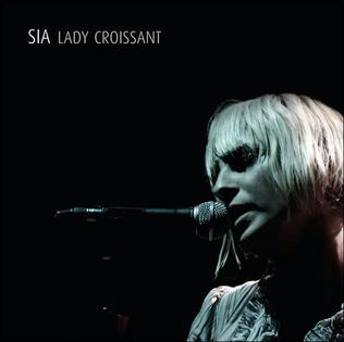 <i>Lady Croissant</i> 2007 live album by Sia