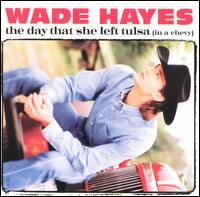 The Day That She Left Tulsa (In a Chevy) 1997 single by Wade Hayes
