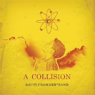 <i>A Collision</i> 2005 studio album by David Crowder Band