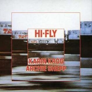 <i>Hi-Fly</i> (Karin Krog and Archie Shepp album) 1976 studio album by Karin Krog and Archie Shepp