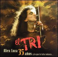 <i>Alex Lora: 35 Años y lo Que le Falta Todavía</i> 2004 live album by El Tri