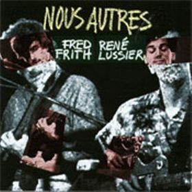 <i>Nous Autres</i> 1987 live album by Fred Frith and René Lussier