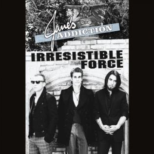Irresistible Force (Met the Immovable Object) single by Janes Addiction