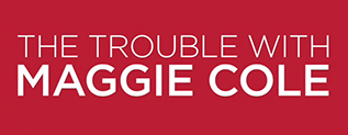 Picture of a TV show: The Trouble With Maggie Cole