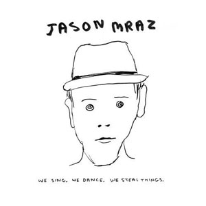 Jason Mraz   We Sing We Dance We Steal Things