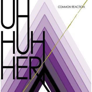 <i>Common Reaction</i> 2008 studio album by Uh Huh Her