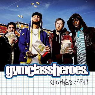 Clothes Off!! 2007 single by Gym Class Heroes