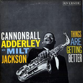 <i>Things Are Getting Better</i> 1959 studio album by Cannonball Adderley With Milt Jackson