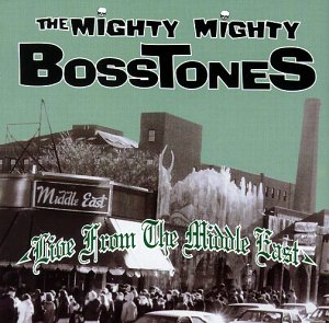 <i>Live from the Middle East</i> 1998 live album by The Mighty Mighty Bosstones
