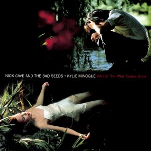 Where the Wild Roses Grow 1995 single by Nick Cave and the Bad Seeds and Kylie Minogue