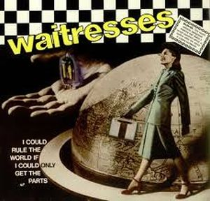 <i>I Could Rule the World If I Could Only Get the Parts</i> 1982 EP by The Waitresses