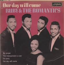 Our Day Will Come 1963 single by Ruby & the Romantics