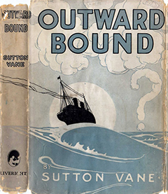 <i>Outward Bound</i> (play) Fantasy play by Sutton Vane (produced 1923, published 1924, adapted by the author as a novel 1929)