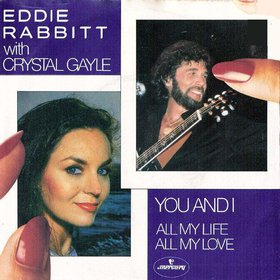 You and I (Eddie Rabbitt and Crystal Gayle song) duet by Eddie Rabbitt and Crystal Gayle