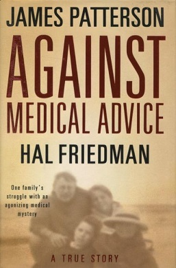 James Patterson - Against Medical Advice One Family's Struggle with an Agonizing Medical Mystery.jpeg