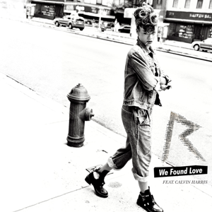 We Found Love 2011 song by Rihanna ft. Calvin Harris
