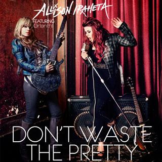 Dont Waste the Pretty 2010 single by Allison Iraheta featuring Orianthi