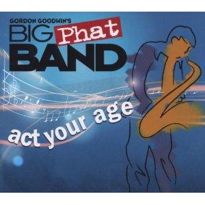 <i>Act Your Age</i> (Gordon Goodwins Big Phat Band album) 2008 studio album by Gordon Goodwins Big Phat Band