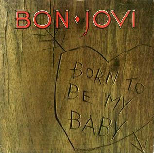 Born to Be My Baby 1988 single by Bon Jovi