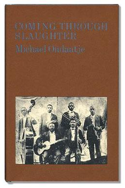 michael ondaatjes coming through slaughter How much did michael ondaatje care about historical accuracy during the course of this novel, buddy bolden listens to the radio, talks on the phone, and drives a car - activities i doubt the cornetist had much opportunity to pursue, circa 1905.