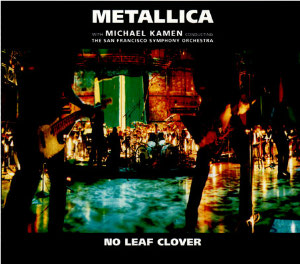 No Leaf Clover 2000 single by Metallica and San Francisco Symphony