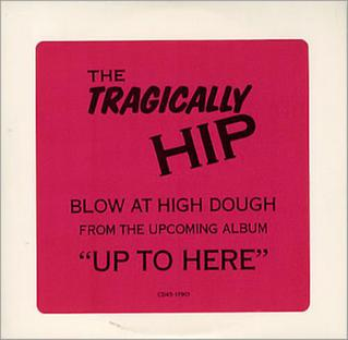 Blow at High Dough 1989 single by The Tragically Hip