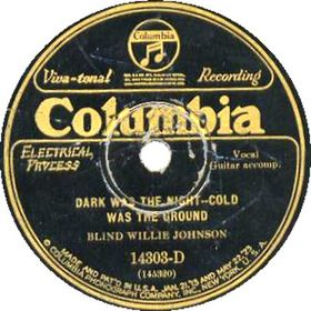 Dark Was the Night, Cold Was the Ground song composed by Blind Willie Johnson performed by Blind Willie Johnson